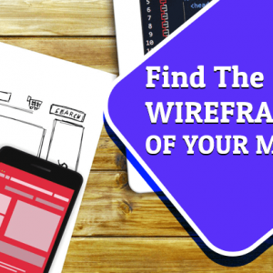 Find the Right WIREFRAMING OF YOUR MOBILE
