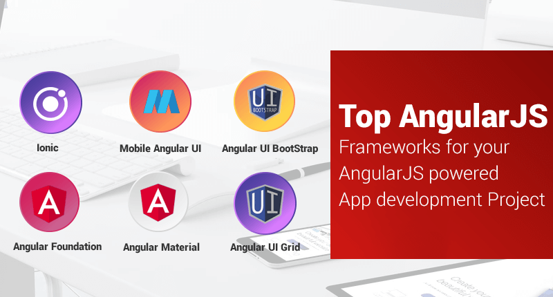 Top 6 AngularJS Frameworks to simplify your AngularJS app development Project