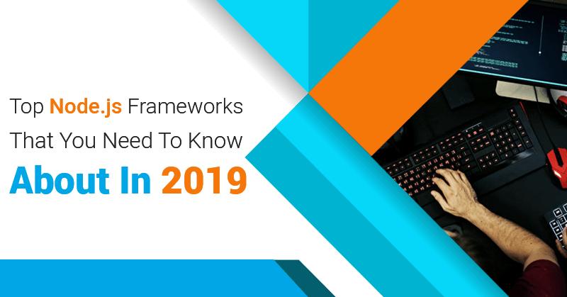 7 Best Node js Frameworks to choose from in 2019