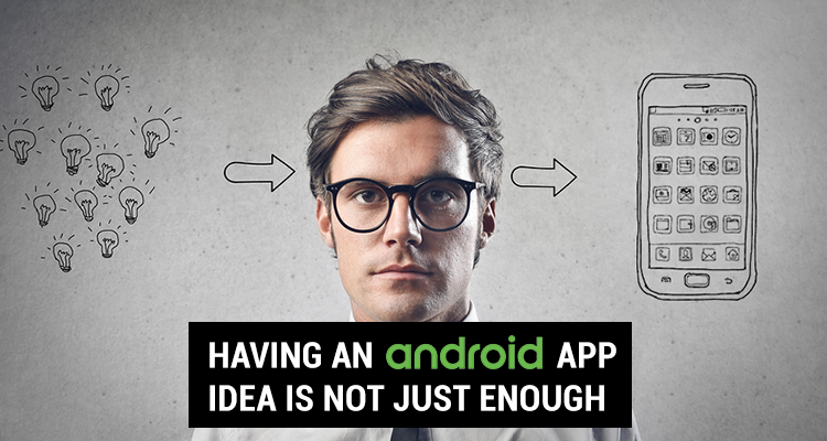 Hire Android app Developer or a team of android application developers | Having an android app idea is not just enough.