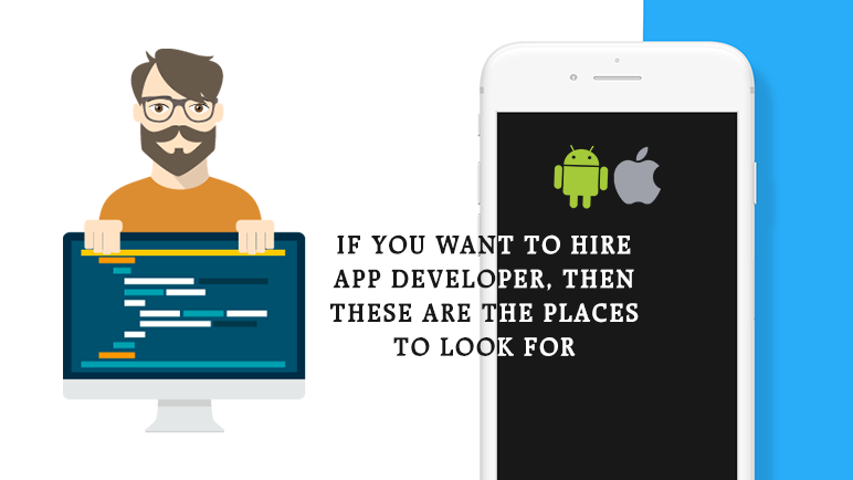 You need to know the best places to look for, if you want to hire the best app development team for building your mobile app