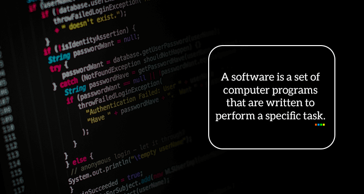 A software is basically a set of computer programs written to perform a specific task