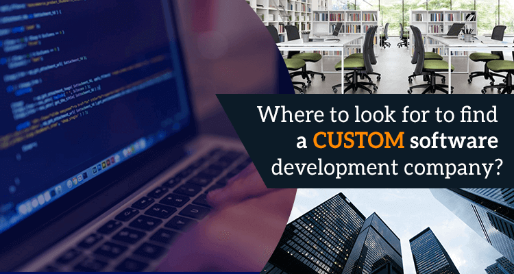 If you want to find the right fit custom software development company, then it's highly crucial to know where to look.