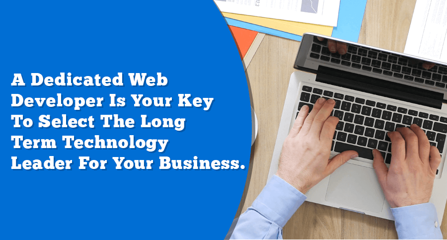 A dedicated web developer is your key to select the long term technology leader for your business