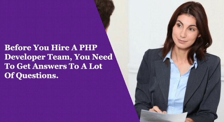 Before you hire PHP developer team you need to understand and get answers to certain major questions