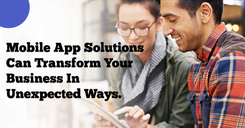 application development solutions | why you need a mobile app for your business