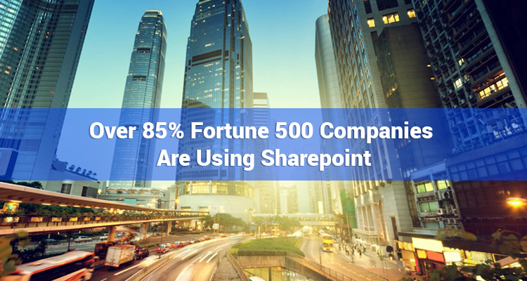 More than 85% fortune 500 companies are using SharePoint development Services to build customized SharePoint Solution