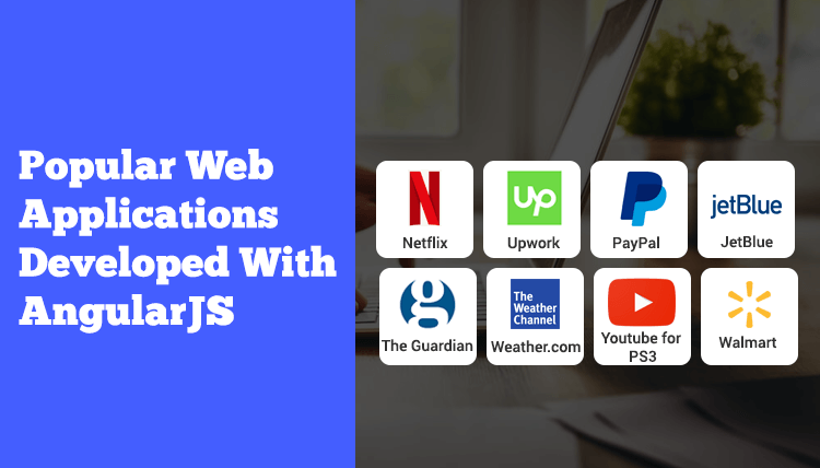 Some of the most popular Web Applications are built by angularJS Developer