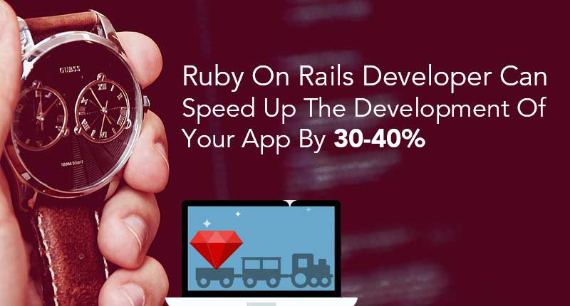 Hire ruby on rails developer to speed up development time by 30-40%