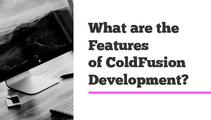 What-are-the-Features-of-ColdFusion-Development