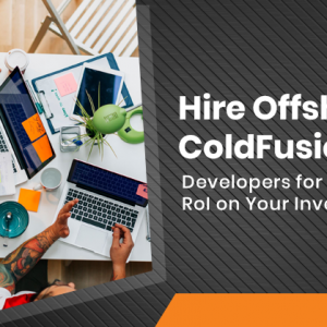 Hire-Offshore-ColdFusion-Developers-for-Cost-Effective-RoI-on-Your-Investment