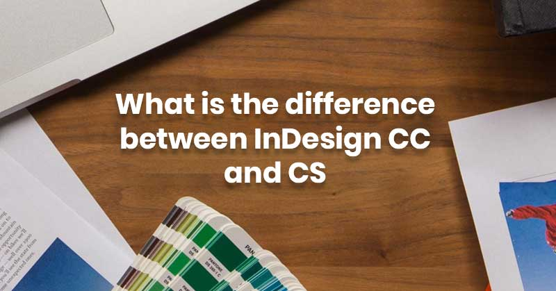 What-is-the-difference-between-InDesign-CC-and-CS