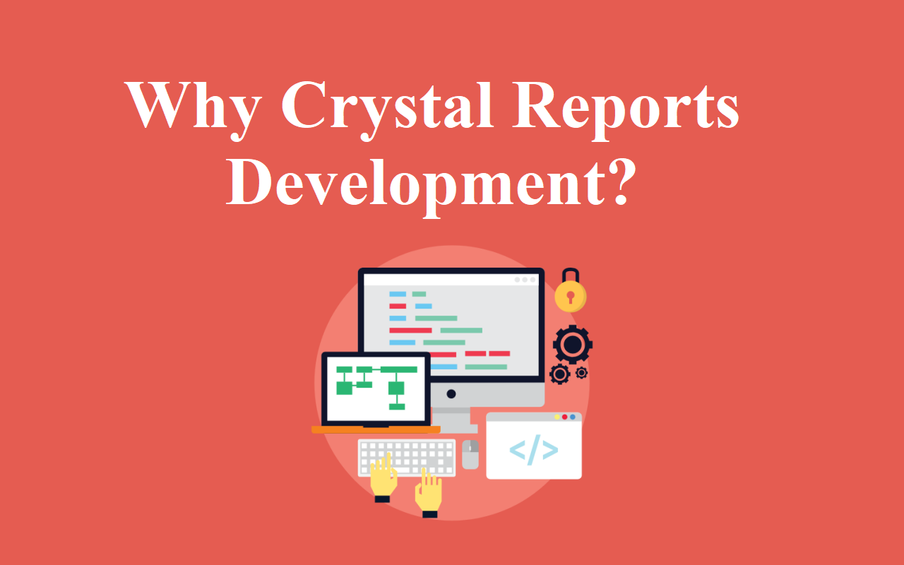 Why Crystal Reports Development