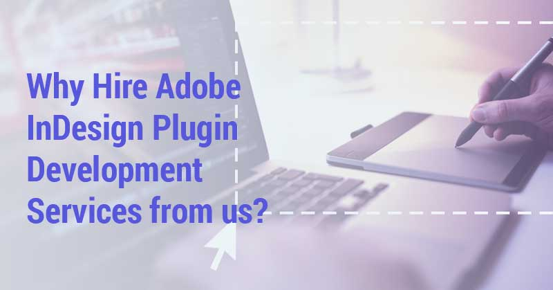 Why-Hire-Adobe-InDesign-Plugin-Development-Services-from-us